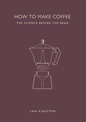 How to Make Coffee: The Science Behind the Bean: Amazon.de: Lani Kingston: Fremdsprachige Bücher