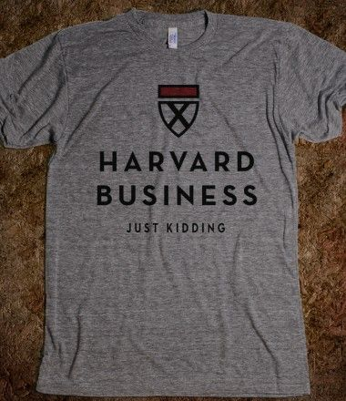 I want to get in Havard Business School?