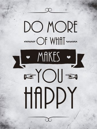 do more of what makes you happy 02 posters i love pinterest do more and happy. Black Bedroom Furniture Sets. Home Design Ideas