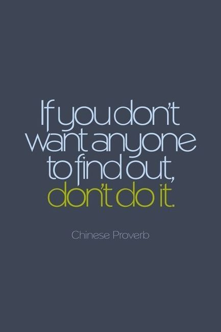 If you don't want anyone to find out, don't do it!