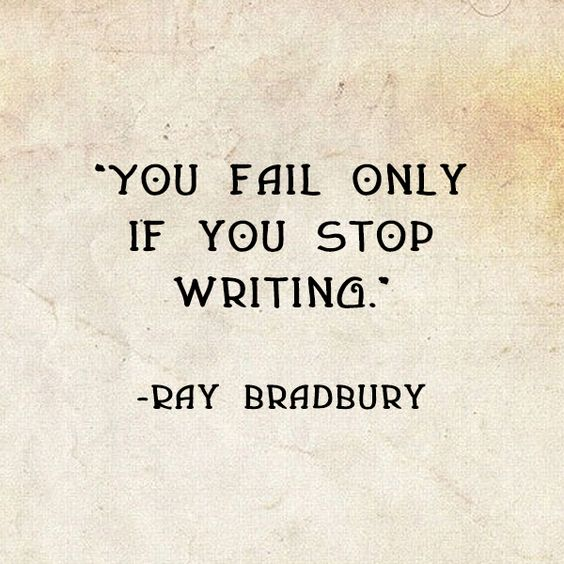 """You fail only if you stop writing."" -Ray Bradbury"