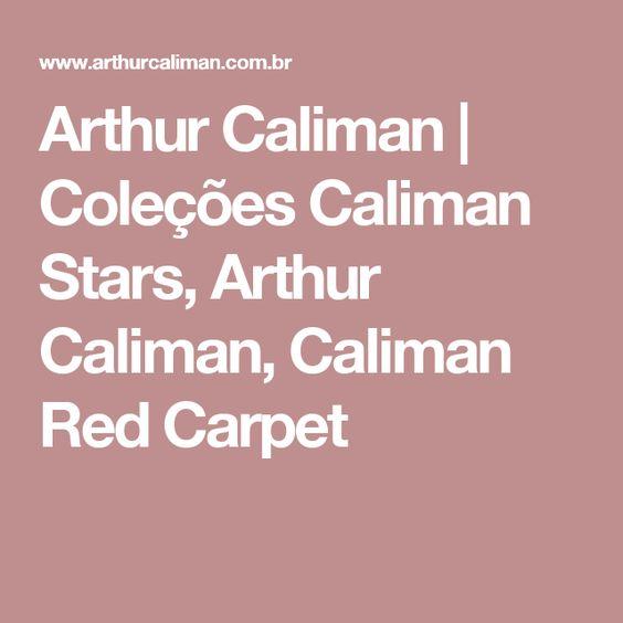 Arthur Caliman | Coleções Caliman Stars, Arthur Caliman, Caliman Red Carpet