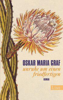 Unruhe um einen Friedfertigen - Oskar Maria Graf