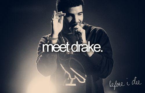 yesssssssssssssssssssssssssssssssss oh my godddddddddddddddddddddddddddd    my baby dadddyyy..not realllyy                        had to blow pinterest, cause yall know how much i love him.   well, now you do.: Bucketlist Dreams, Drake Concert, Buckettt Listttt, Meet Drake, My Life, Bucket Listtt, Bucketlistttttt 3, Things To Do, Bucket Lists