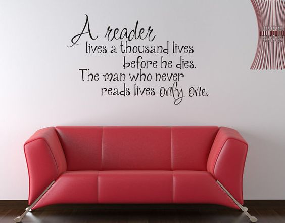 Art Wall Decals Wall Stickers Vinyl Decal Quote - A reader lives a thousand lives before he dies. The man who never reads lives only one.   ----- put this in the library