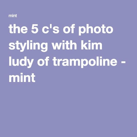 the 5 c's of photo styling with kim ludy of trampoline - mint
