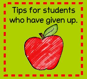Tips for students who have given up or shut down.