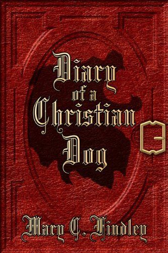 Diary of a Christian Dog by Mary C. Findley, http://www.amazon.com/dp/B0074D5D26/ref=cm_sw_r_pi_dp_bYoFpb12XZVF1  $0.99