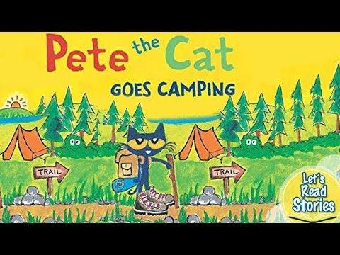 Pete The Cat Goes Camping Children S Stories Read Aloud Pete The Cat Books Youtube Pete The Cat Read Aloud Camping Books