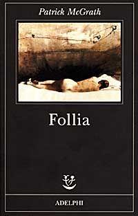 Follia - Patrick McGrath - 938 recensioni su Anobii: