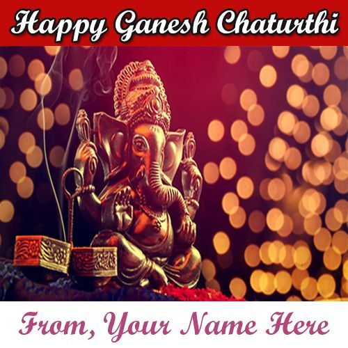 Latest Beautiful Ganesh Chaturthi Pictures With Name Print Card Download In 2020 Happy Ganesh Chaturthi Wishes Vinayaka Chaturthi Wishes Happy Ganesh Chaturthi