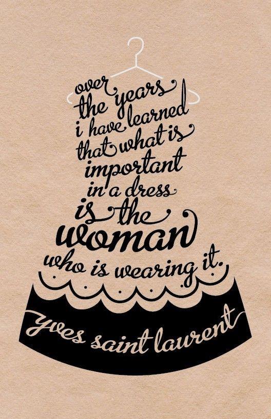 """""""Ao longo dos anos aprendi que o importante em um vestido é a mulher dentro dele"""" - Yves Saint Laurent"""