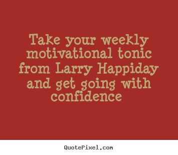 Get motivated visit https://www.pinterest.com/larryhappiday/monday-morning-tonic/ for more