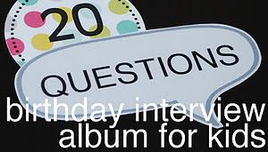 20 Questions Birthday interview for kids starting at age 3.
