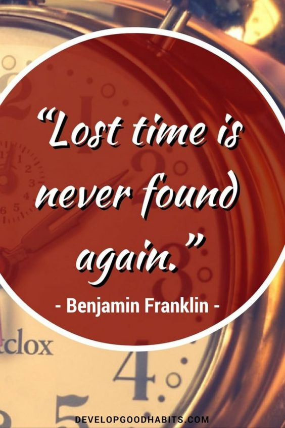 Lost time is never found again. Great quote for productivity, time management and GTD. See 25 more Ben Franklin quotes here: http://www.developgoodhabits.com/benjamin-franklin-quotes/