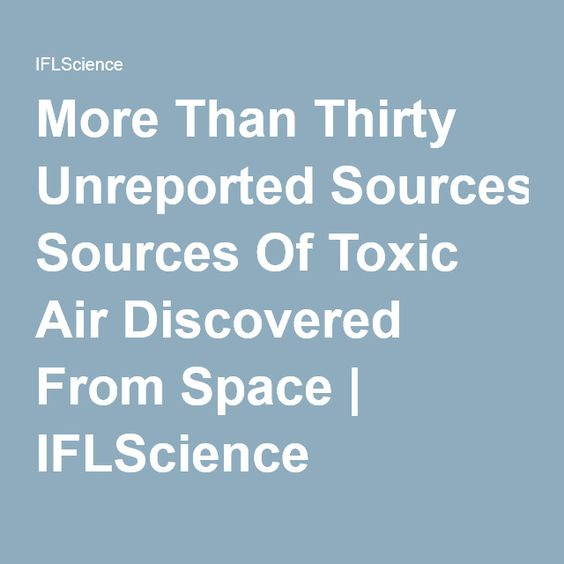 More Than Thirty Unreported Sources Of Toxic Air Discovered From Space   IFLScience