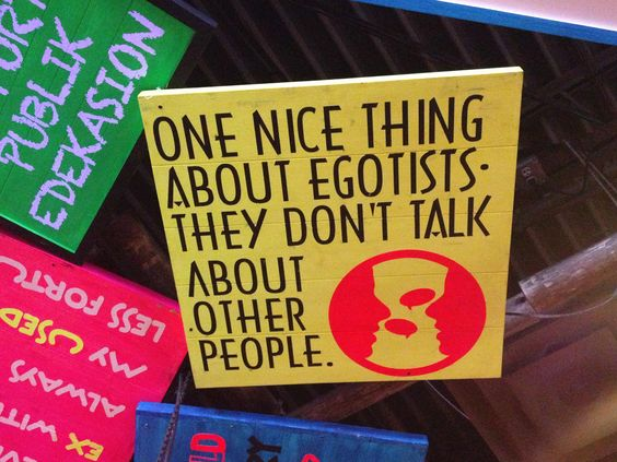 Egotists.