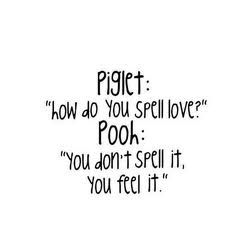 <3: Favorite Quote, Pooh Quote, Piglet Pooh, Pooh Bear, So True, Don T Spell, I Love, Winnie The Pooh, Pooh Wisdom