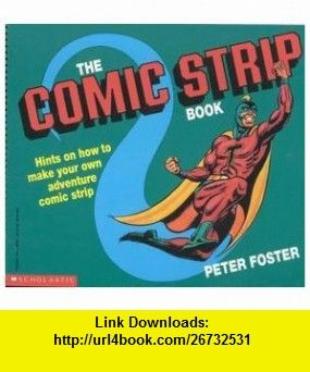 The Comic Strip Book Hints on How to Make Your Own Adventure Comic Strip (9780590485333) Peter Foster , ISBN-10: 0590485334  , ISBN-13: 978-0590485333 ,  , tutorials , pdf , ebook , torrent , downloads , rapidshare , filesonic , hotfile , megaupload , fileserve