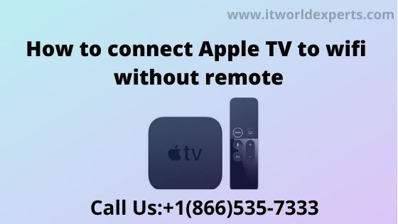 How To Connect Apple Tv To Wifi Without Remote Itworldexperts In 2020 Apple Tv Wifi Internet Network
