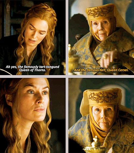 """Cersei Lannister and Olenna Tyrell snark, Game of Thrones. :D (I love how Olenna's face is like, """"Try me, bitch."""")"""