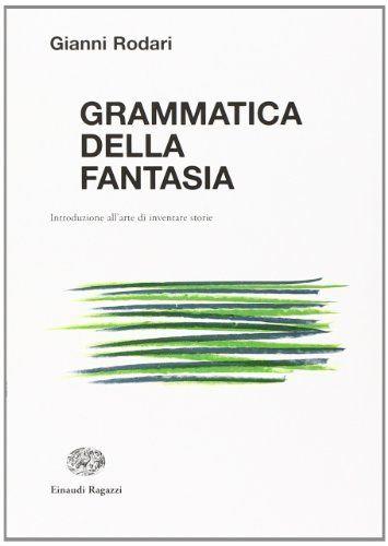 Grammatica della fantasia. Introduzione all'arte di inventare storie di Gianni Rodari