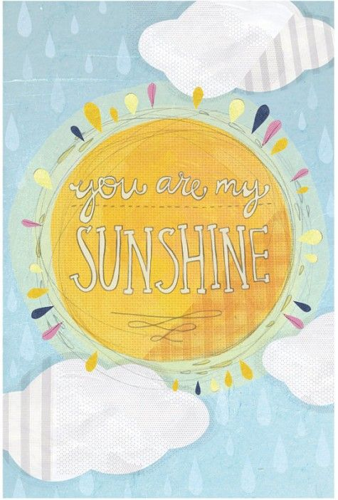 You are my sunshine ;)