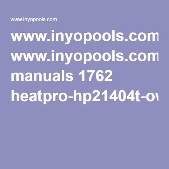 Www Inyopools Com Manuals 1762 Heatpro Hp21404t Owners Manual Pdf Manual Owners Manuals Owners