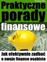 Praktyczne porady finansowe / Tomasz Bar    Jak efektywnie zadbać o swoje finanse osobiste - unikalna wiedza z zakresu edukacji finansowej, której nie zdobędziesz w szkole!