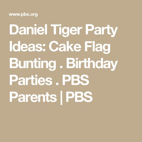 Daniel Tiger Party Ideas: Cake Flag Bunting . Birthday Parties . PBS Parents   PBS