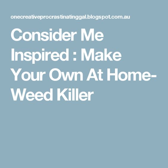 Consider Me Inspired : Make Your Own At Home- Weed Killer