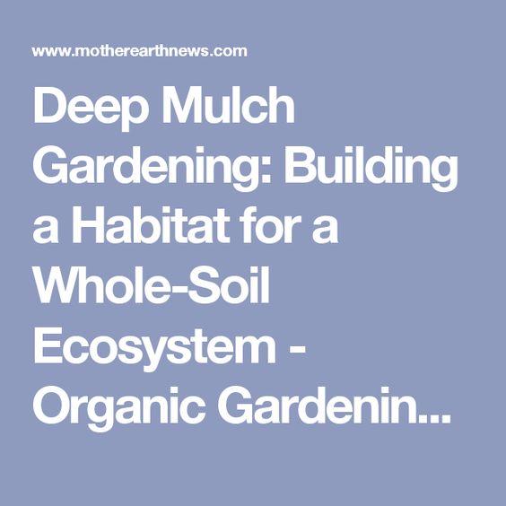 Deep Mulch Gardening , Deep Mulch Gardening Building A Habitat For A Whole Soil Ecosystem