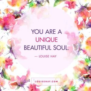 "Inspirational Quotes about self-esteem | ""You are a unique, beautiful soul."" — Louise Hay:"