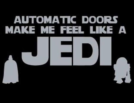 Automatic doors make me feel like a jedi the voices in