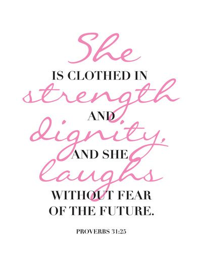 She is clothed in strength and dignity, and she laughs without fear of the future. Proverbs 31:25: