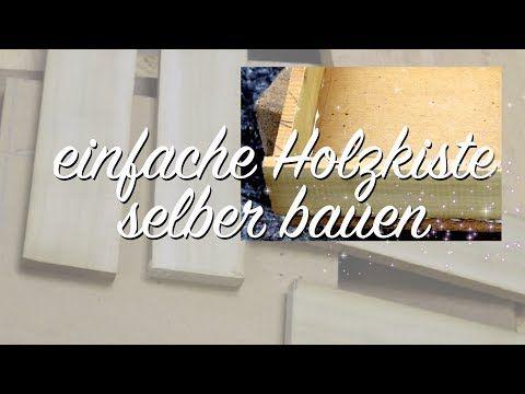 Basics Einfache Holzkiste Selber Machen Diy Bauen Mit Holz Anleitung Video Happy Shabby Youtube Shabby Inspiration Home Decor Decals