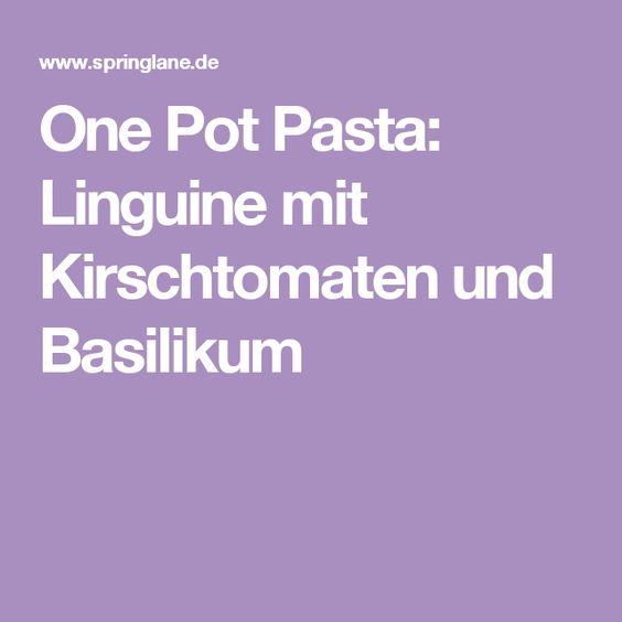 One Pot Pasta: Linguine mit Kirschtomaten und Basilikum