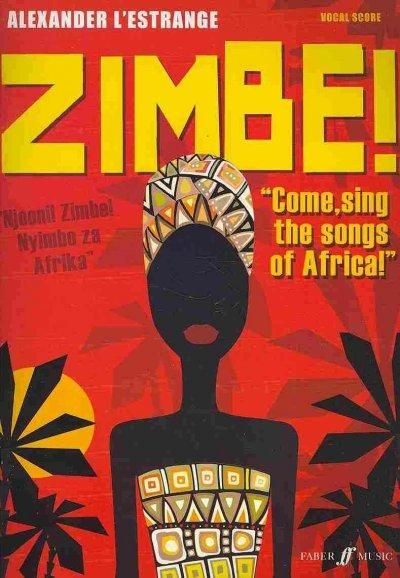 Zimbe!: Come, Sing the Songs of Africa!: Vocal Score: For Mixed Chorus, Semi-Chorus, Unison Children's Choir and ...