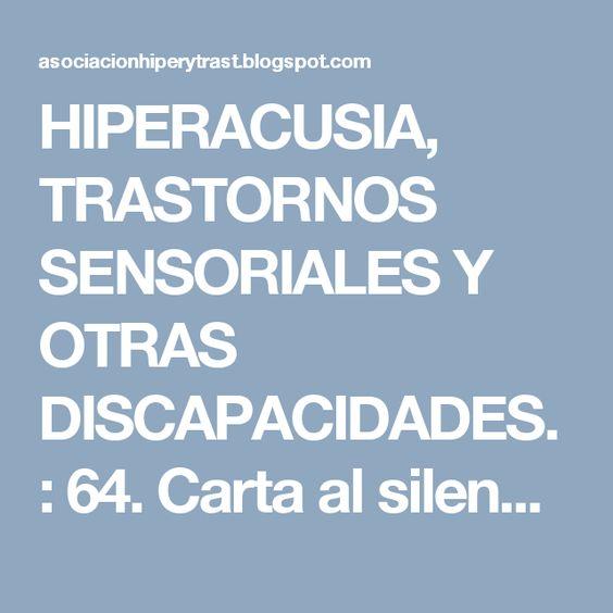 HIPERACUSIA, TRASTORNOS SENSORIALES Y OTRAS DISCAPACIDADES.: 64. Carta al silencio.: