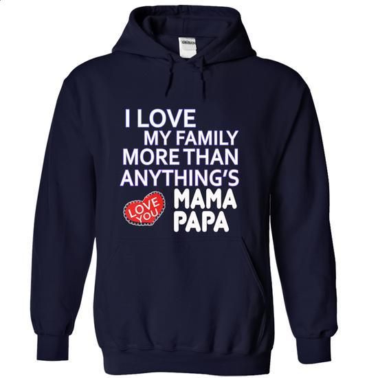 [Tshirt Projects,Hipster Tshirt] I love my family more than anything, love mama papa. TAKE IT => https://www.sunfrog.com/LifeStyle/I-love-my-family-more-than-anything-love-mama-papa-NavyBlue-7978551-Hoodie.html?id=68278