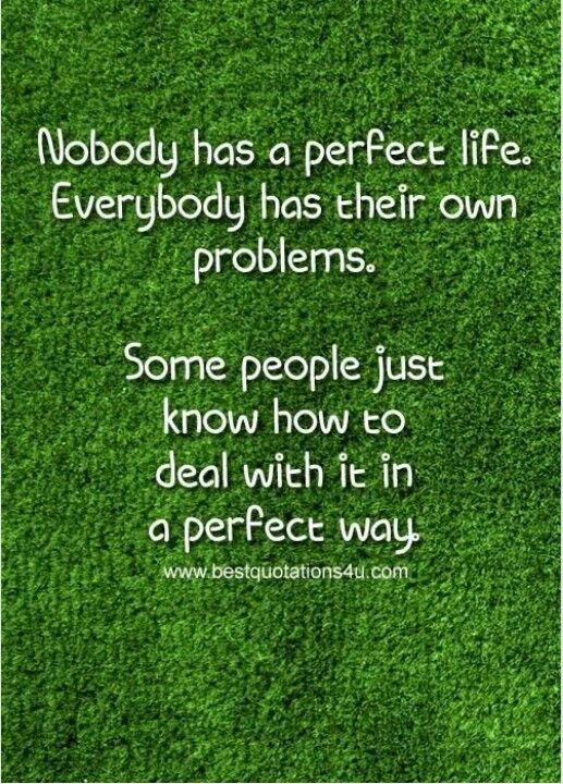 Nobody has a perfect life.