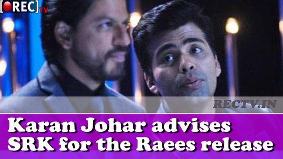 Karan Johar advises SRK for the Raees release ll latest bollywood film news updates gossips