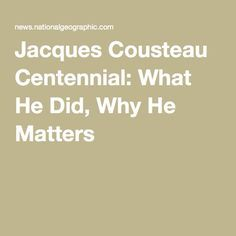 Jacques Cousteau Centennial: What He Did, Why He Matters