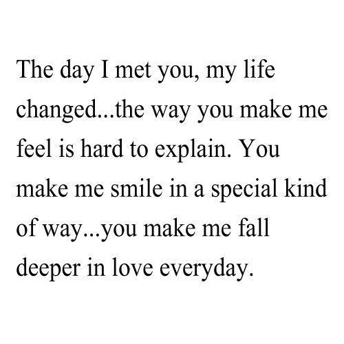 love quote: the day I met you, my life changed, the way you ...