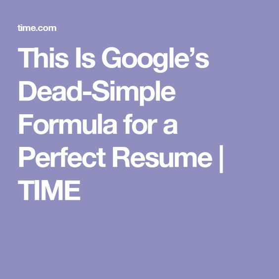 This Is Googleu0027s Dead-Simple Formula for a Perfect Resume Simple - google is my resume