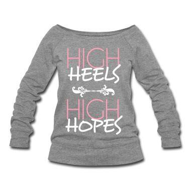 high heels high hopes Long Sleeve Shirts Sweatshirt | Spreadshirt | ID: 8996594