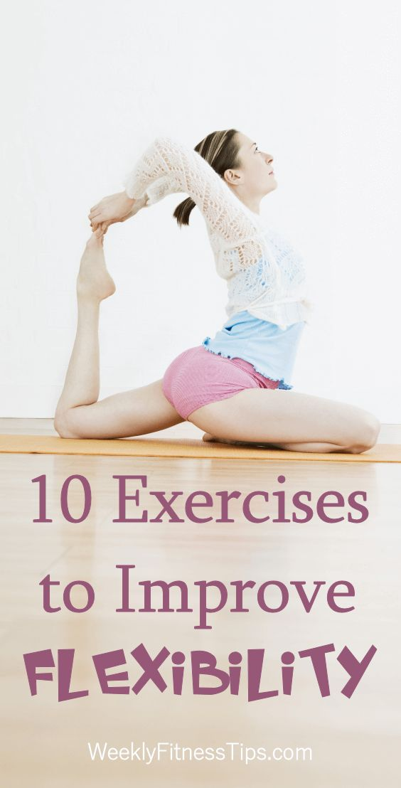 Improve Flexibility With These 10 Tips Improve Flexibility Flexibility Training Yoga Help