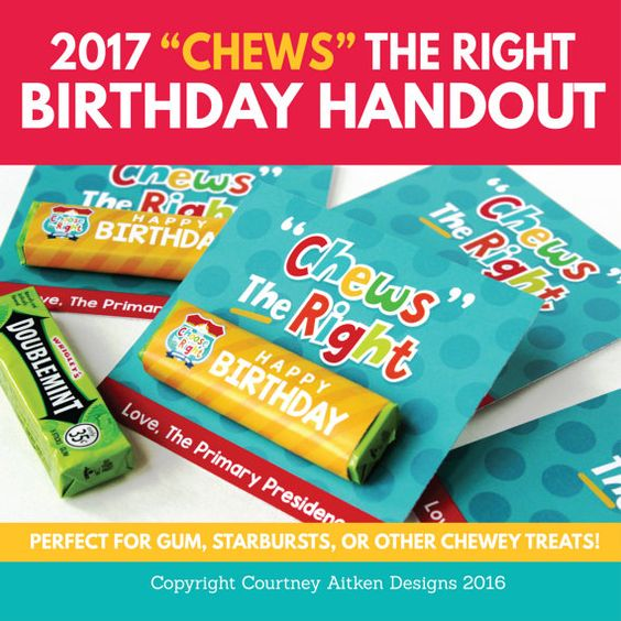 """2017 Primary Birthday Idea! """"Chews"""" the Right! Wrap up some gum, starbursts, or other chewy treat for an easy birthday gift for primary 2017!"""