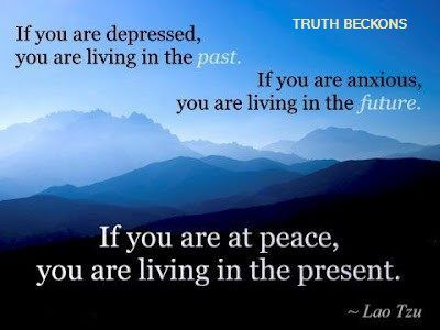 depression = past | anxiety = future | peace = present | Lao Tzu: Remember This, Lao Tzu, Favorite Quote, Past Present Future, Inspirational Quotes, So True, Quotes Sayings, At Peace