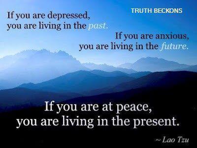 depression = past | anxiety = future | peace = present | Lao Tzu